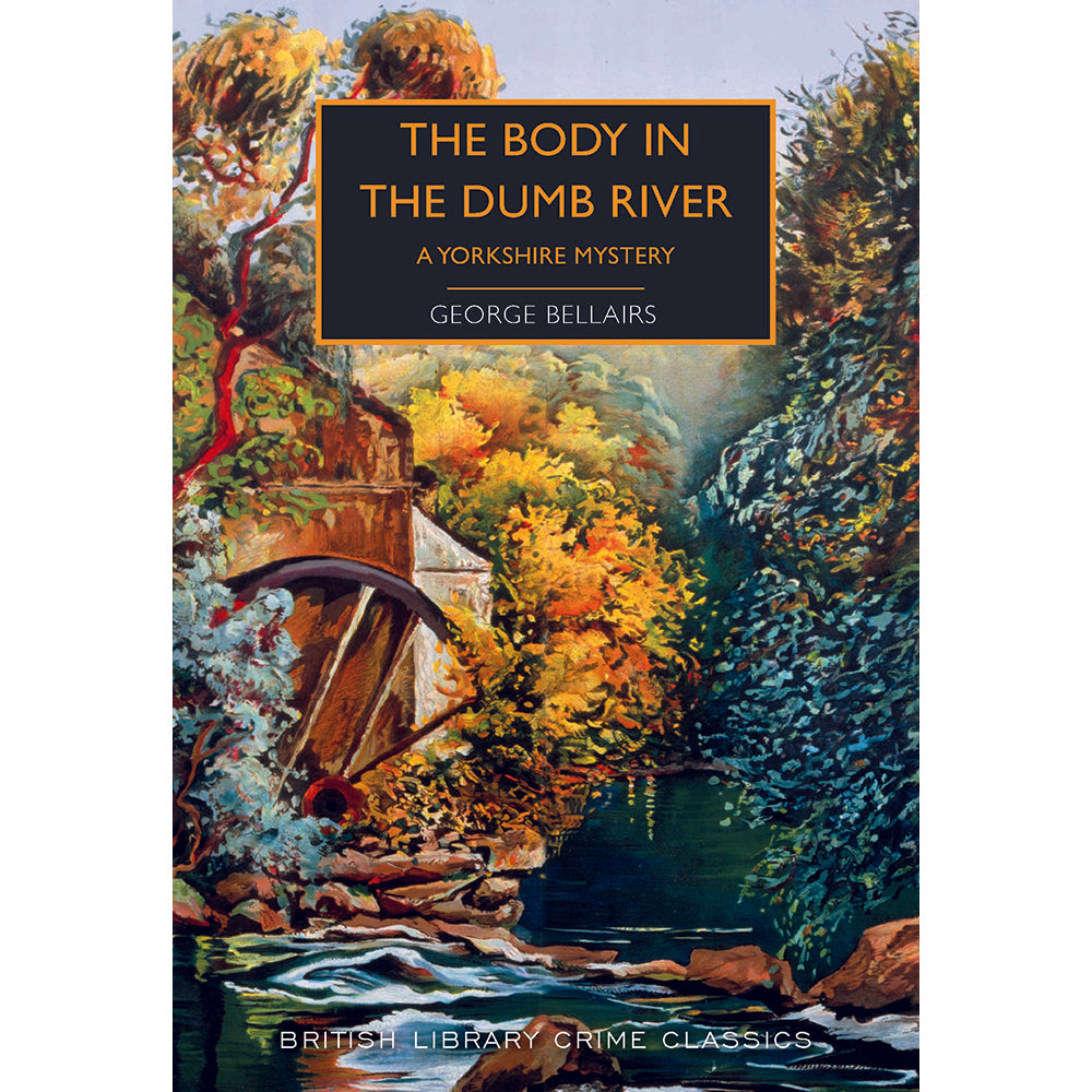 The Body in the Dumb River: A Yorkshire Mystery Paperback British Library Crime Classic