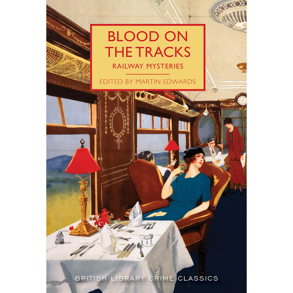 Blood on the Tracks: Railway Mysteries Paperback British Library Crime Classic