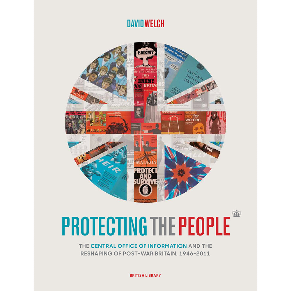 Protecting the People: The Central Office of Information and the Reshaping of Post-War Britain, 1946 Hardback British Library