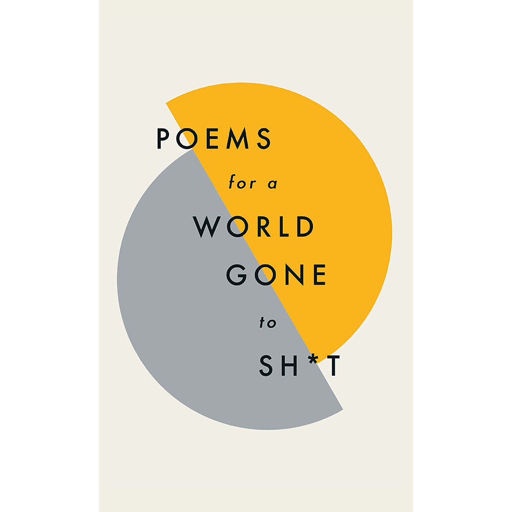 Poems for a world gone to sh*t hardback