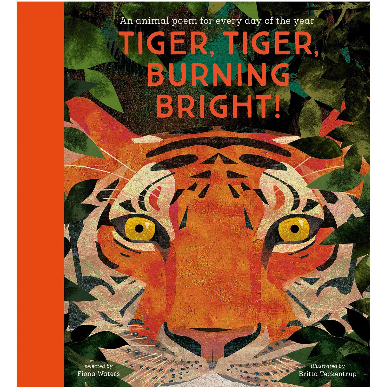 Cover of Tiger, Tiger Burning Bright!: An Animal Poem for Every Day of the Year