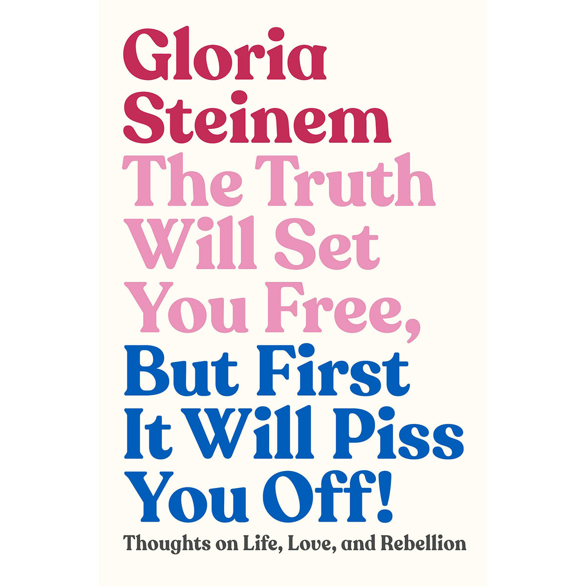 Cover of The Truth Will Set You Free, But First It Will Piss You Off by Gloria Steinem