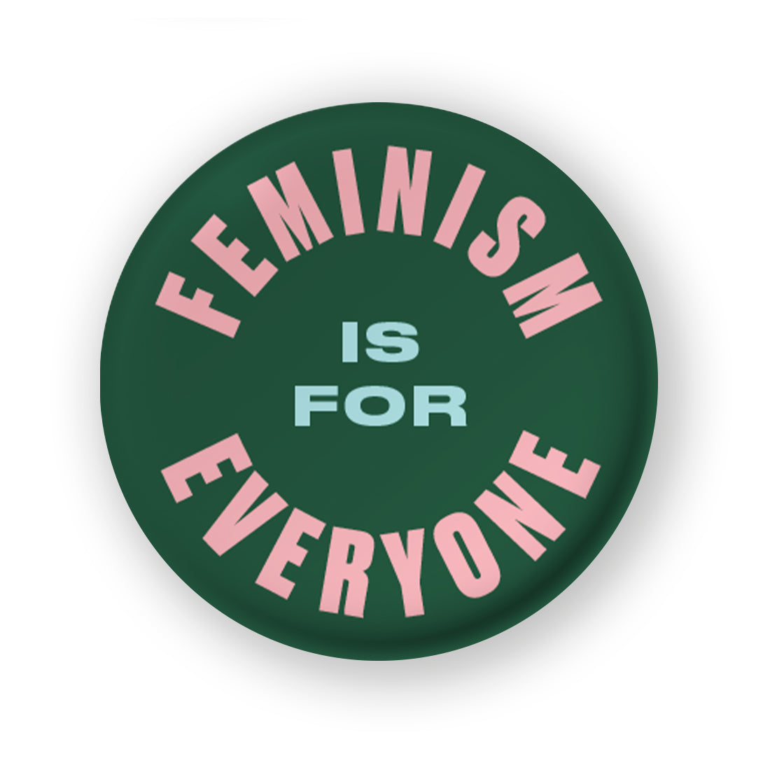 Feminism Is For Everyone Button Badge