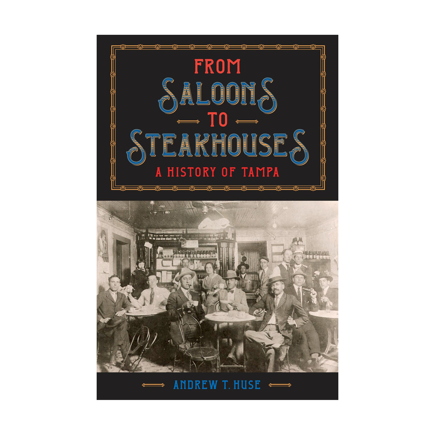 From Saloons to Steakhouses: A History of Tampa