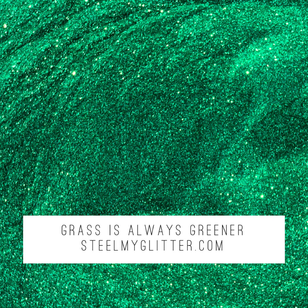 GRASS IS ALWAYS GREENER