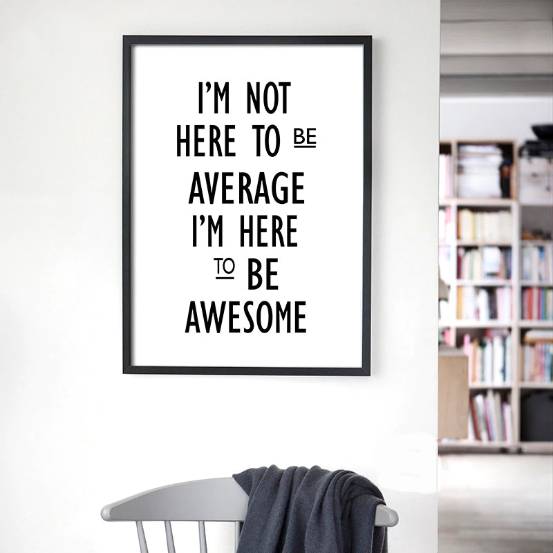 I'm Not Here To Be Average I'm Here To Be Awesome Inspirational Affirmations Quotes Posters Wall Art Fine Art Canvas Prints