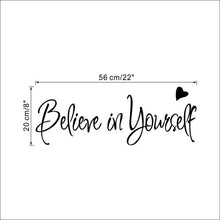 Load image into Gallery viewer, Believe In Yourself Inspirational Quotation Wall Art Mural Removable PVC Decal For Living Room Bedroom Wall Creative DIY Home Decoration