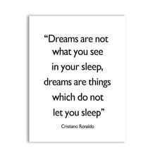 Load image into Gallery viewer, Cristiano Ronaldo Quotes Wall Art Posters Dreams Are Not What You See In Your Sleep Minimalist Black & White Fine Art Canvas Prints Inspirational Quotes Posters