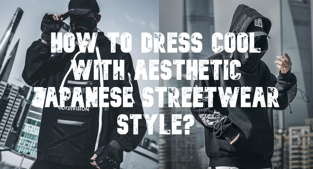 dress cool with aesthetic Japanese streetwear style