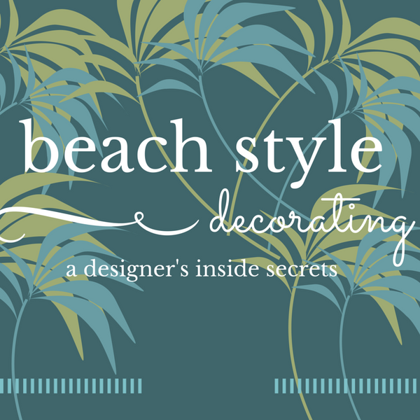 How to Decorate a Beach House Step by Step: A Designer's Inside Secrets - Digital Edition