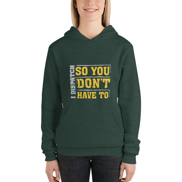 I DISPATCH SO YOU DON'T HAVE TO WOMEN'S HOODIE