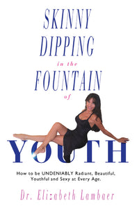"""Skinny Dipping in the Fountain of Youth"" - PDF E-Book by Dr. Elizabeth Lambaer"