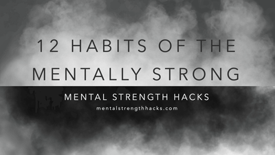 Mental Strength Hacks: 12 Powerful Habits of the Mentally Strong
