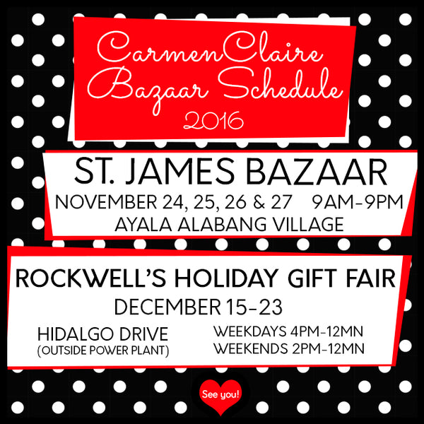CarmenClaire Bazaar Schedule: St. James Bazaar, 24-27 November 2016, 9am-9pm, Ayala Alabang Village. Rockwell's Holiday Gift Fair, December 15-20, 2016, Hidalgo Drive (outside Power Plant)