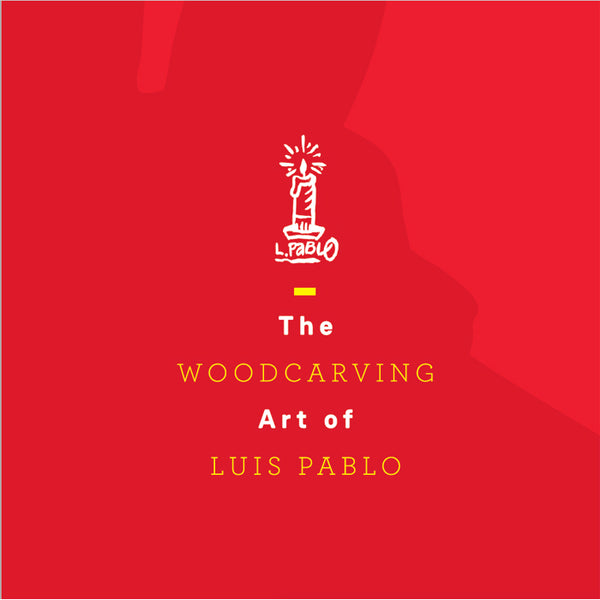 The Woodcarving Art of Luis Pablo Book