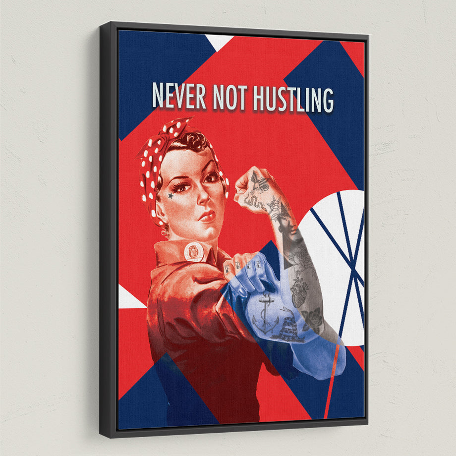 Never Not Hustling Rosie the Riveter Inspirational Art by Symbolic Designs.