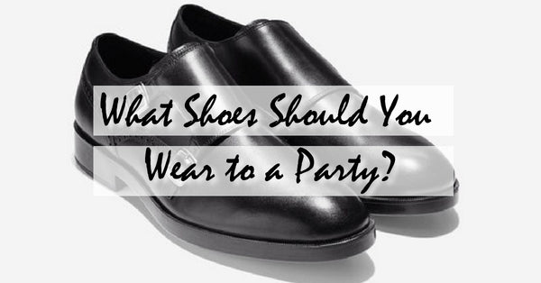 What Shoes Should I Wear to a Party?