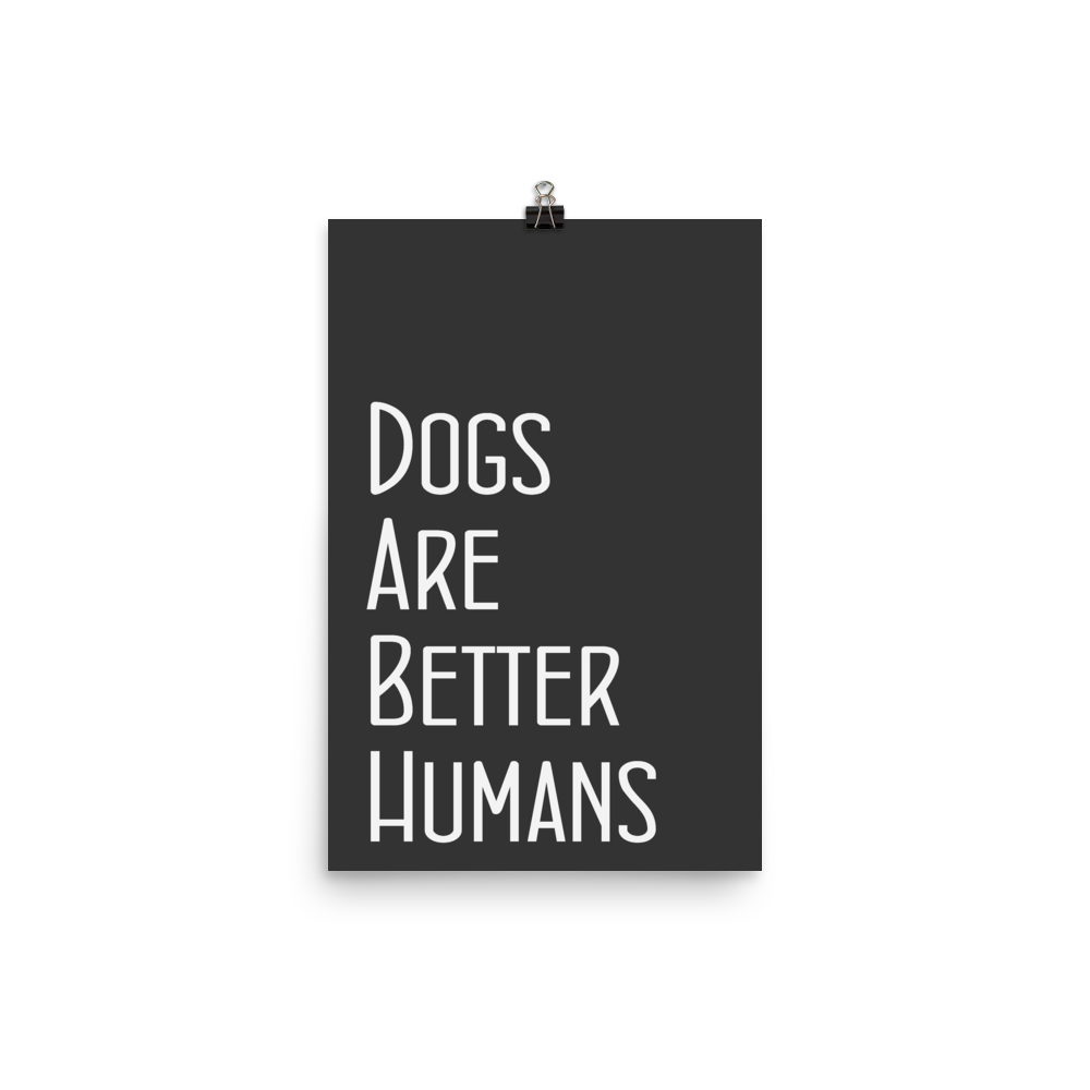 Dogs are better humans  - Poster