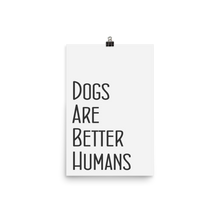 Lade das Bild in den Galerie-Viewer, Dogs are better humans  - Poster