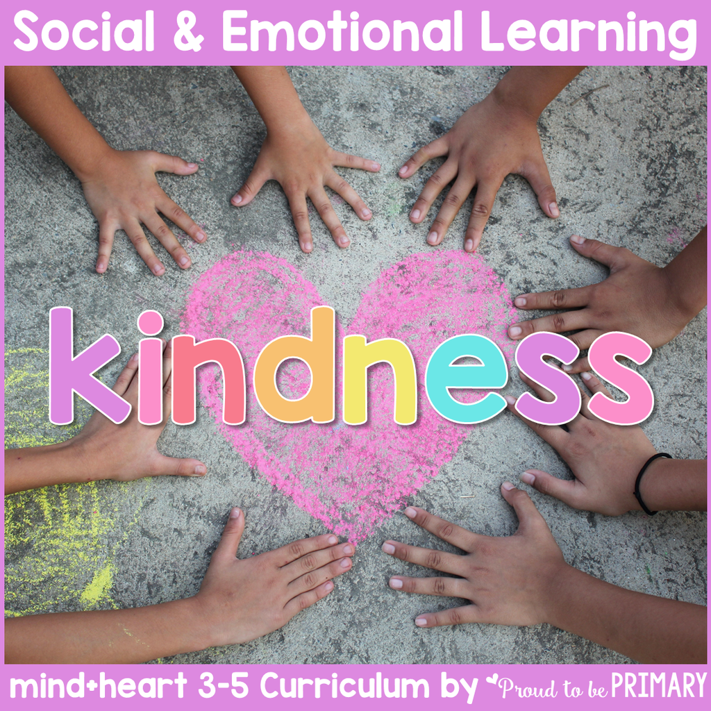 Kindness Unit - 3-5 Social Emotional Learning & Character Education - Proud to be Primary