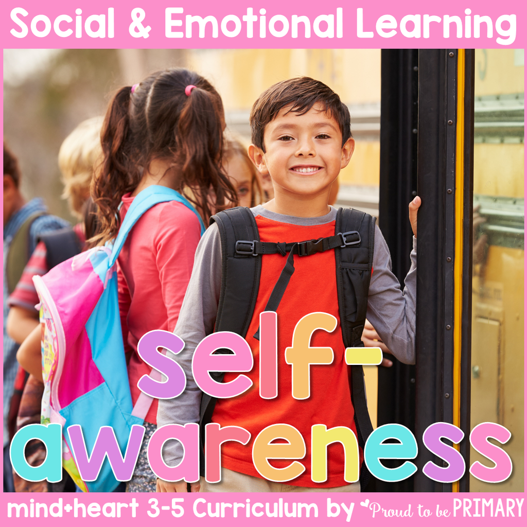 Self Awareness - 3-5 Social Emotional Learning & Character Education Curriculum - Proud to be Primary