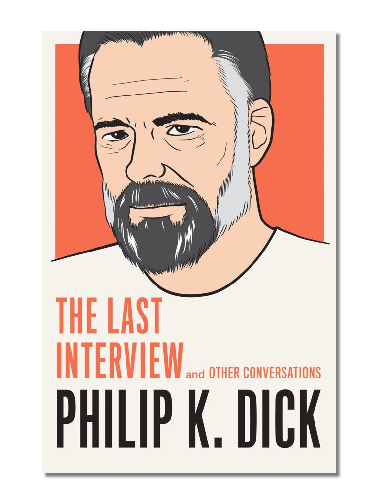 The Last Interview: Philip K. Dick
