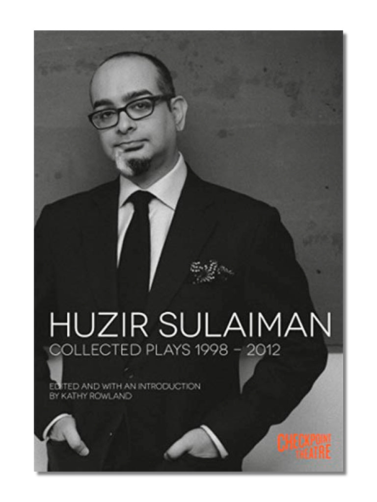 Huzir Sulaiman Collected Plays 1998 - 2012