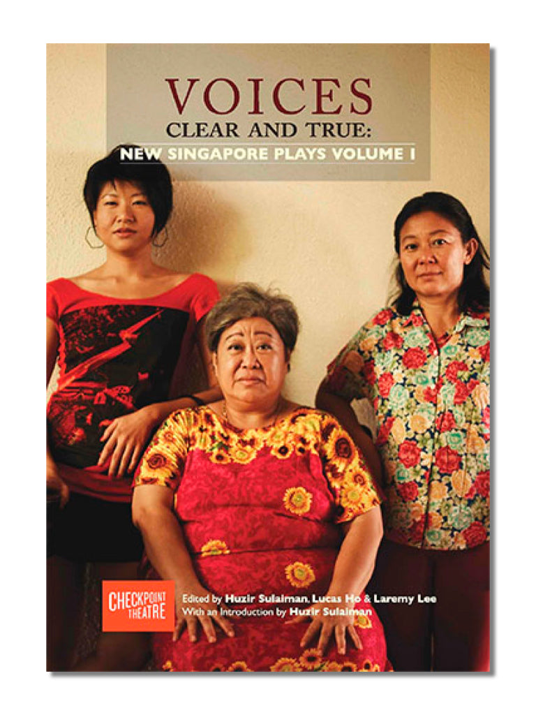 Voices Clear and True: New Singapore Plays Volume 1