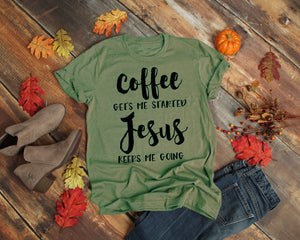 Coffee Gets Me Started Jesus Keeps Me Going T-Shirt