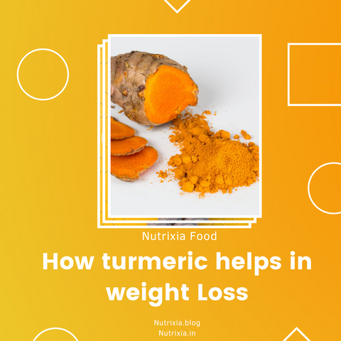 How turmeric helps in weight loss - Nutrixia Food