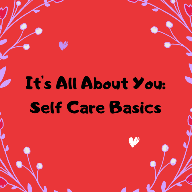 It's All About You: Self Care Basics