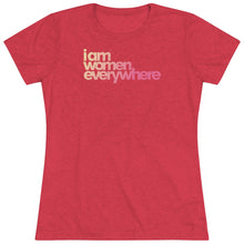 "Load image into Gallery viewer, ""I am women everywhere"" Women's Triblend Tee"