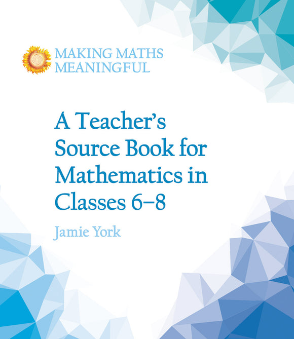 A Teacher's Source Book for Mathematics in Classes 6-8