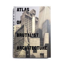 Load image into Gallery viewer, Atlas of Brutalist Architecture - Phaidon Editors