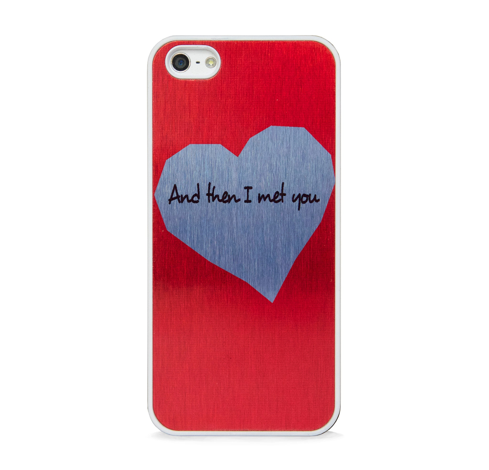 "VALENTINE ""AND THEN I MET YOU"" FOR IPHONE 5/5S"