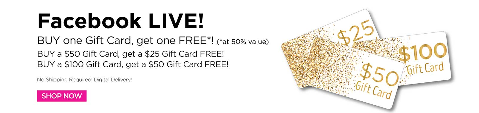 Buy One Gift Card Get One Free.
