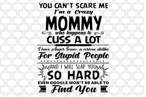 You can't scare me I'm a crazy mommy SVG Files For Silhouette, Files For Cricut, SVG, DXF, EPS, PNG Instant Download