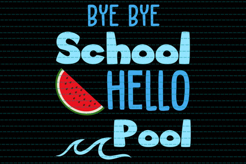 Bye bye school hello pool SVG EPS PNG DXF PDF