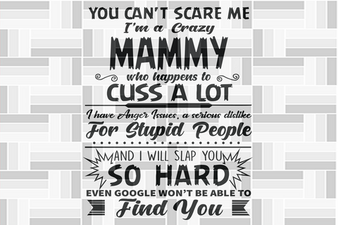 You can't scare me I'm a crazy mammy SVG Files For Silhouette, Files For Cricut, SVG, DXF, EPS, PNG Instant Download