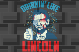 Drinkin' like lincoln SVG EPS PNG DXF PDF