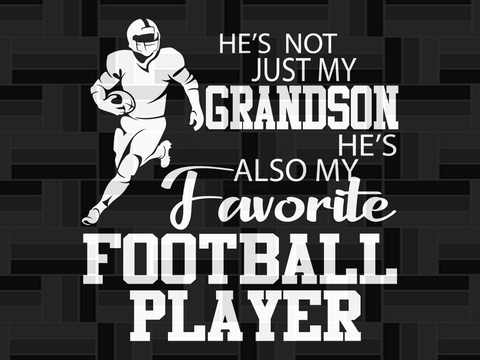 He's not just my grandson he's also my favorite football player, PNG, DXF, EPS, PDF, SVG