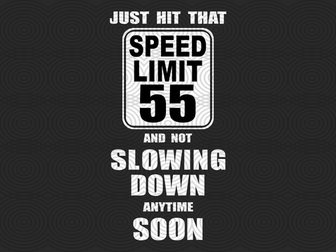 Just hit that speed limit 55 and not slowing down anytime soon SVG Files For Silhouette, Files For Cricut, SVG, DXF, EPS, PNG Instant Download