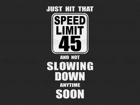 Just hit that speed limit 45 and not slowing down anytime soon SVG Files For Silhouette, Files For Cricut, SVG, DXF, EPS, PNG Instant Download
