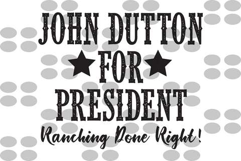 John Dutton for president SVG EPS PNG DXF PDF