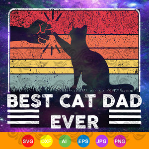 Best Cat Dad Ever, Cat Lovers, Cat Dad Fabulous SVG, DXF, EPS, PNG Instant Download