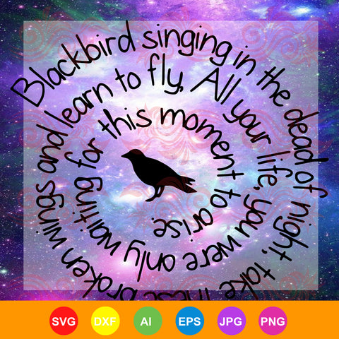 Blackbird Singing in The Dead of Night, blackbird svg, singing, all your life SVG, DXF, EPS, PNG Instant Download