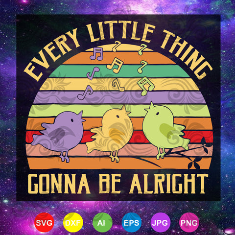 Every Little Thing Is Gonna Be Alright Bird, bird svg, singing bird SVG, DXF, EPS, PNG Instant Download