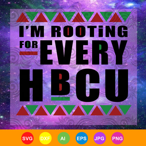 HBCU Black History Pride Gift I'm Rooting For Every HBCU, HBCU svg, HBCU black history  SVG, DXF, EPS, PNG Instant Download