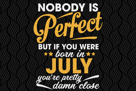 Nobody is perfect but if you were born in July, PNG, DXF, SVG, EPS, PDF