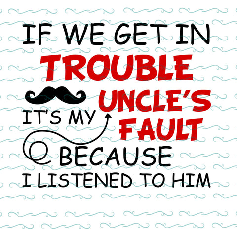If we get in trouble uncle's fault because I listened to him, PNG, DXF, EPS, PDF, SVG